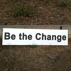 Be the Change - Happiness Sprinkling Yard Sign - September